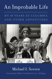 An Improbable Life - My Sixty Years at Columbia and Other Adventures ebook by Michael I. Sovern,Walter F. Mondale,Lee C Bollinger