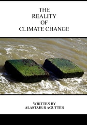The Reality of Climate Change ebook by Alastair R Agutter