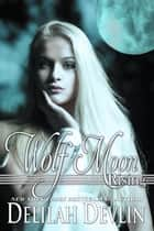 Wolf Moon Rising - Beaux Rêve Coven, #3 ebook by Delilah Devlin