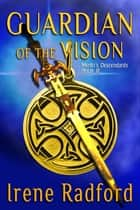 Guardian of the Vision - Merlin's Descendants #3 ebook by Irene Radford