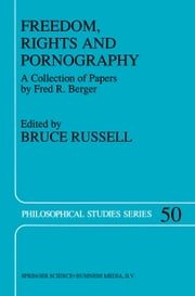 Freedom, Rights And Pornography - A Collection of Papers by Fred R. Berger ebook by Bruce Russell