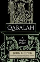 Qabalah - A Magical Primer ebook by John Bonner