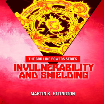 Invulnerability and Shielding audiobook by Martin K. Ettington