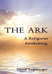 The Ark - A Religious Awakening ebook by David Augsburger