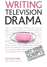 Writing Television Drama: Get Your Scripts Commissioned: Teach Yourself ebook by Nicholas Gibbs