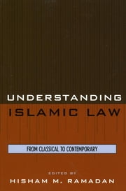 Understanding Islamic Law - From Classical to Contemporary ebook by Hisham M. Ramadan