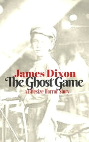 The Ghost Game: a Bitesize Horror Story ebook by James Dixon