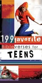 199 Favorite Bible Verses for Teens (eBook) ebook by Christian Art Publishers Christian Art Publishers