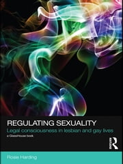 Regulating Sexuality - Legal Consciousness in Lesbian and Gay Lives ebook by Rosie Harding
