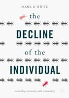 The Decline of the Individual - Reconciling Autonomy with Community ebook by Mark D. White