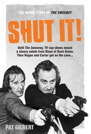 Shut It! - The Inside Story of The Sweeney ebook by Pat Gilbert