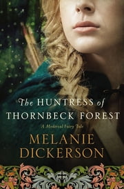 The Huntress of Thornbeck Forest ebook by Melanie Dickerson