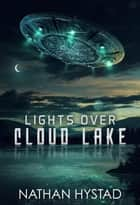 Lights Over Cloud Lake ebook by Nathan Hystad