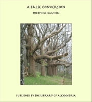 A False Conversion ebook by Theophile Gautier
