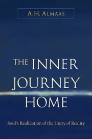 The Inner Journey Home - Soul's Realization of the Unity of Reality ebook by A. H. Almaas