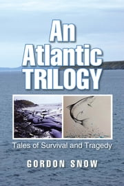 An Atlantic Trilogy - Tales of Survival and Tragedy ebook by Gordon Snow
