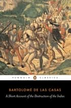 A Short Account of the Destruction of the Indies ebook by Bartolome Las Casas,Anthony Pagden