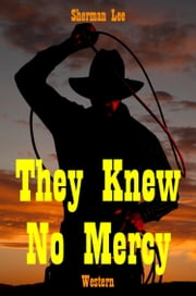 They Knew No Mercy ebook by Sherman Lee