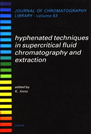 Hyphenated Techniques in Supercritical Fluid Chromatography and Extraction ebook by Jinno, K.