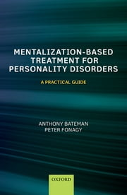 Mentalization-Based Treatment for Personality Disorders - A Practical Guide ebook by Anthony Bateman,Peter Fonagy