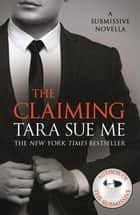 The Claiming: A Submissive Novella 7.5 ebook by Tara Sue Me