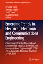 Emerging Trends in Electrical, Electronic and Communications Engineering - Proceedings of the First International Conference on Electrical, Electronic and Communications Engineering (ELECOM 2016), Bagatelle, Mauritius, November 25 -27, 2016 ebook by Peter Fleming, Nalinaksh Vyas, Saeid Sanei,...
