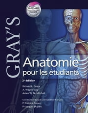 Gray's Anatomie pour les étudiants ebook by Richard L. Drake,A. Wayne Vogl,A. H.G. Mitchell,Fabrice Duparc,Jacques Duparc,John Scott & Co