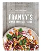 Franny's: Simple Seasonal Italian ebook by Melissa Clark, Andrew Feinberg, Francine Stephens