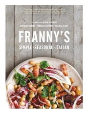 Franny's: Simple Seasonal Italian ebook by Melissa Clark,Andrew Feinberg,Francine Stephens