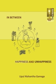In Between Happiness and Unhappiness ebook by Upul Nishantha Gamage