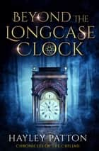 Beyond the Longcase Clock ebook by Hayley Patton