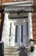 Washington Square Level 4 Oxford Bookworms Library ebook by Henry James