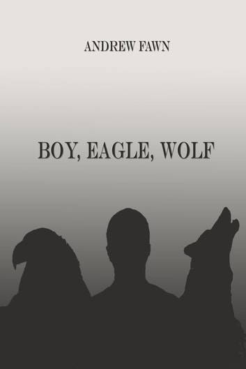 Boy Eagle Wolf ebook by Andrew Fawn