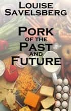 Pork of the Past and Future ebook by Louise Savelsberg