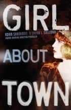 Girl about Town ebook by Adam Shankman,Laura L. Sullivan