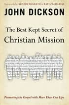 The Best Kept Secret of Christian Mission - Promoting the Gospel with More Than Our Lips ebook by John Dickson, Alister McGrath and Ravi Zacharias