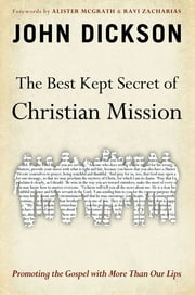 The Best Kept Secret of Christian Mission - Promoting the Gospel with More Than Our Lips ebook by John Dickson,Zacharias