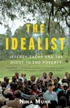 The Idealist - Jeffrey Sachs and the Quest to End Poverty eBook by Nina Munk