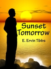 Sunset Tomorrow ebook by E. Ervin Tibbs