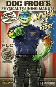 Doc Frog's Physical Training Manual - Navy Seal PT for Kids ebook by David Rutherford