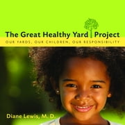 The Great Healthy Yard Project ebook by Diane Lewis MD