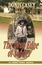 The Drop Edge of Yonder ebook by Donis Casey