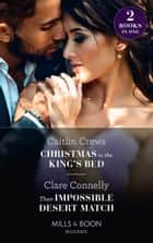 Christmas In The King's Bed / Their Impossible Desert Match: Christmas in the King's Bed / Their Impossible Desert Match (Mills & Boon Modern) ebook by Caitlin Crews, Clare Connelly
