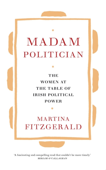 Madam Politician - The women at the table of Irish political power ebook by Martina Fitzgerald