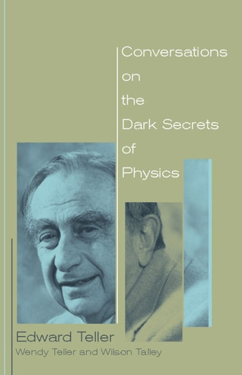 Conversations on the Dark Secrets of Physics ebook by Edward Teller,Wendy Teller,Wilson Talley