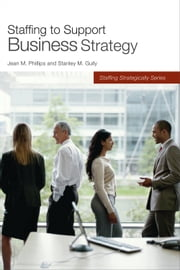 Staffing to Support Business Strategy ebook by Stanley M. Gully,Jean M. Phillips