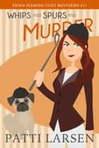 Whips and Spurs and Murder ebook by Patti Larsen