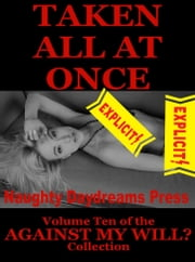 Taken All At Once ebook by Naughty Daydreams Press