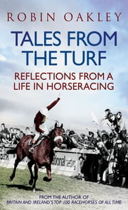 Tales From the Turf - Reflections from a Life in Horseracing ebook by Robin Oakley