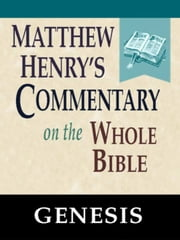 Matthew Henry's Commentary on the Whole Bible-Book of Genesis ebook by Matthew Henry